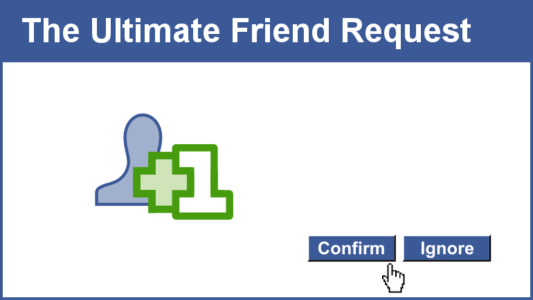 The Ultimate Friend Request
